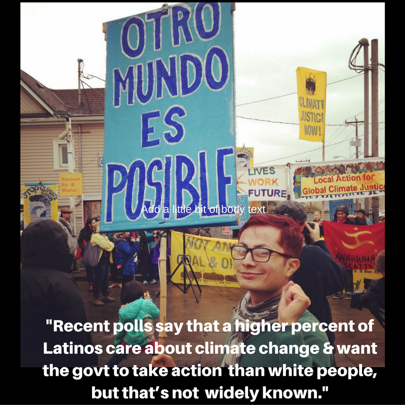 Recent polls say that a higher percentage of Latinos care about climate change and want the government to take action than white people. But that's not widely known.